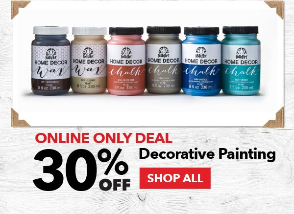30% off Decorative Painting. SHOP ALL.