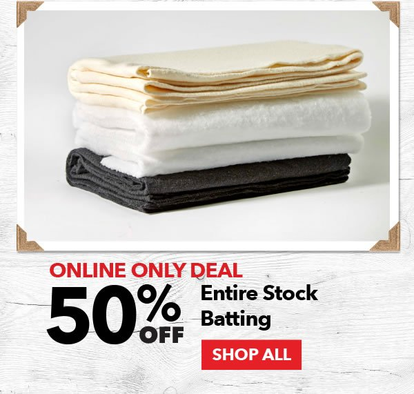 50% off Entire Stock Batting. SHOP ALL.