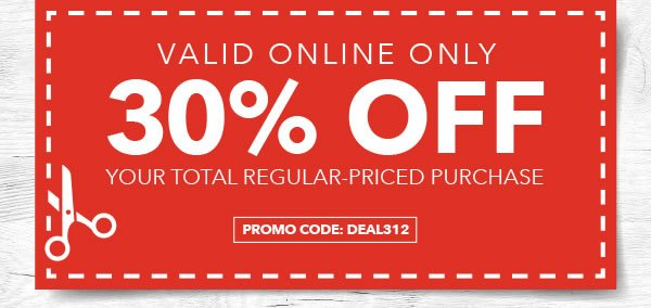 Online Only 30% off Your Total Regular-Priced Purchase. PROMO CODE: DEAL312.