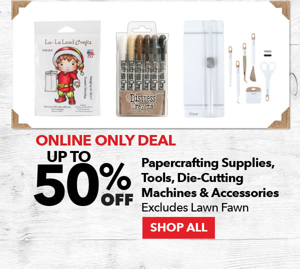 Up to 50% off Papercrafting Supplies, Tools, Die-Cutting Machines & Accessories. Excludes Lawn Fawn. SHOP ALL.