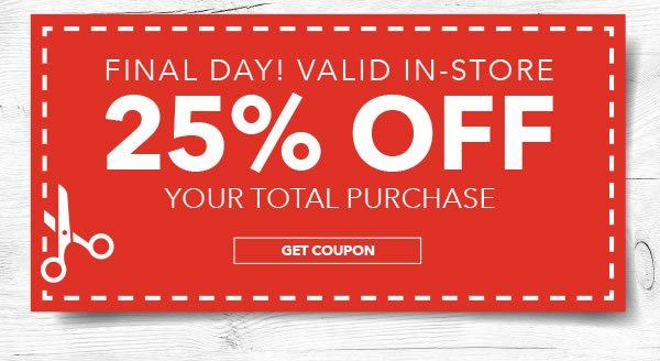 Final Day! In-store Only 25% off Your Total Purchase. GET COUPON.