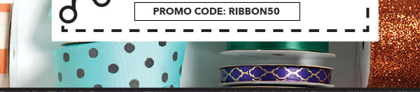 In-store & Online 50% off Your Total Purchase of Regular-Priced Ribbon. PROMO CODE: RIBBON50.