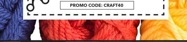 In-store & Online 40% off Any One Regular-Priced Craft Item. PROMO CODE: CRAFT40.