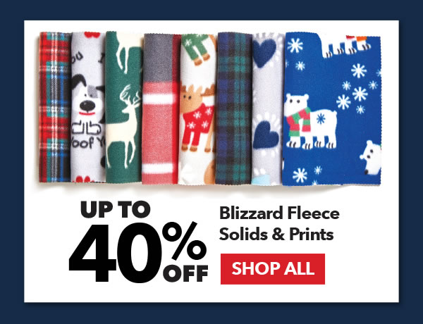 Up to 40% off Blizzard Fleece Solids & Prints. SHOP ALL.