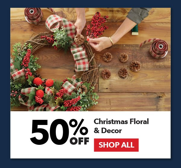 50% off Christmas Floral & Decor. SHOP ALL.