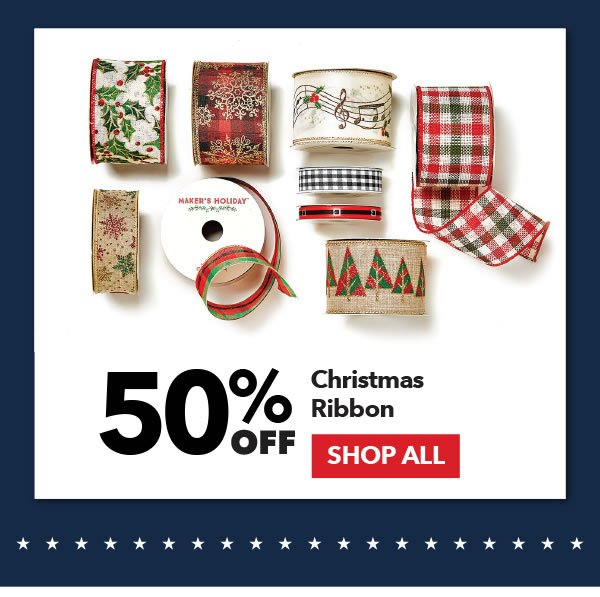 50% off Christmas Ribbon. SHOP ALL.