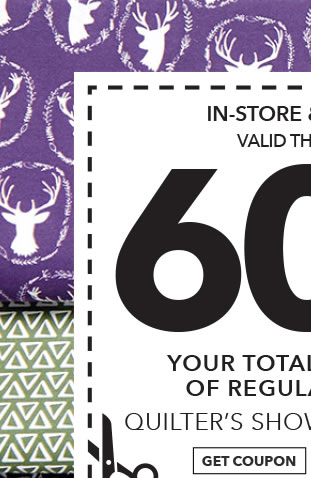 In-store & Online 60% off Your Total Purchase of Regular-Priced Quilter's Showcase Fabrics. GET COUPON.