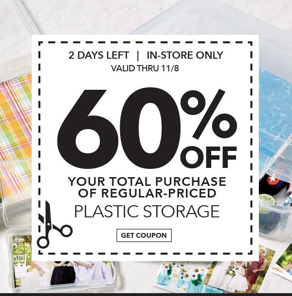 In-store Only 60% off Your Total Purchase of Regular-Priced Plastic Storage. GET COUPON.