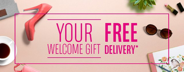 YOUR WELCOME GIFT FREE DELIVERY*