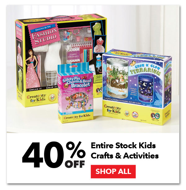 40% off Entire Stock Kids Crafts & Activities. SHOP ALL.