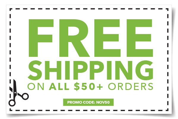 Free Shipping on All $50+ Orders. PROMO CODE: NOV50.