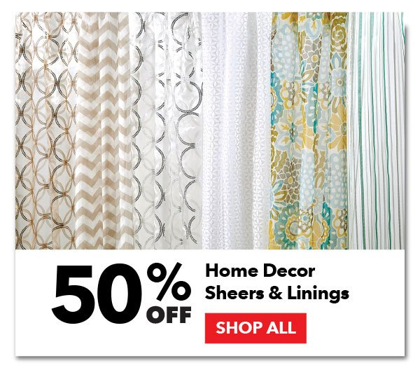 50% off Home Decor Sheers & Linings. SHOP ALL.