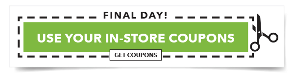 Final Day! Use Your In-store Coupons. GET COUPONS.