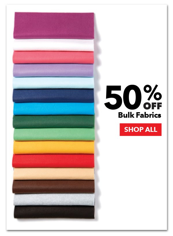 50% off Bulk Fabrics. SHOP ALL.