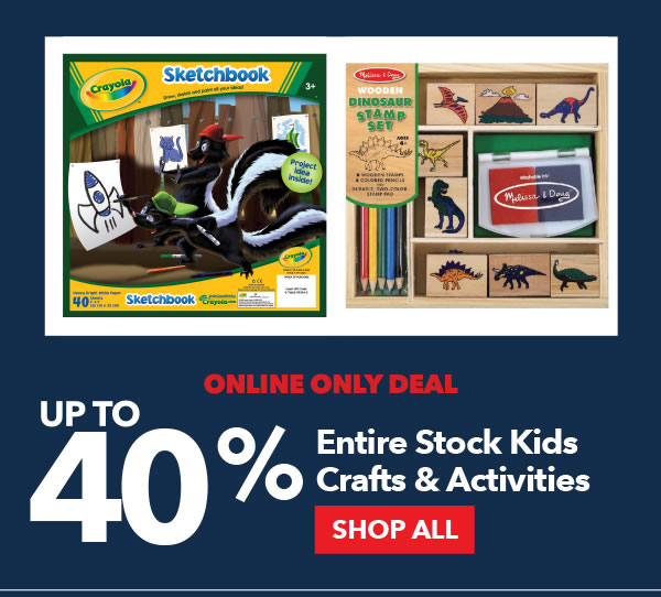 Online Only Deal. Up to 40% Off Entire Entire Stock Kids Crafts and Activities. SHOP ALL.