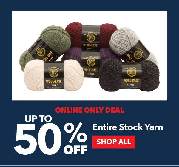 Online Only Deal. Up to 50% Off Entire Stock Yarn. SHOP ALL.