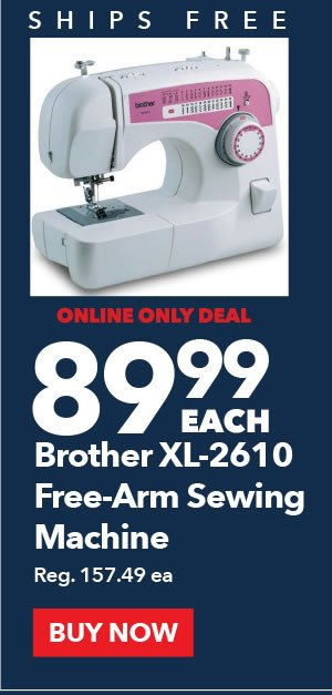 Online Only Deal. 89.99 each. Brother XL-2610 Free Arm Sewing Machine. BUY NOW.