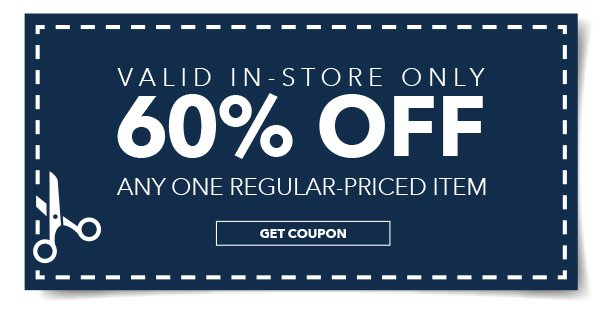 60% Off Any One Regular-Priced Item. GET COUPON. Valid In-Store Only