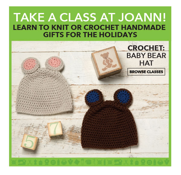Take a Class at JoAnn. Learn to Knit or Crochet Handmade Gifts for the Holidays. BROWSE CLASSES.