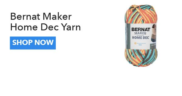 Bernat Maker Home Dec Yarn. SHOP NOW.