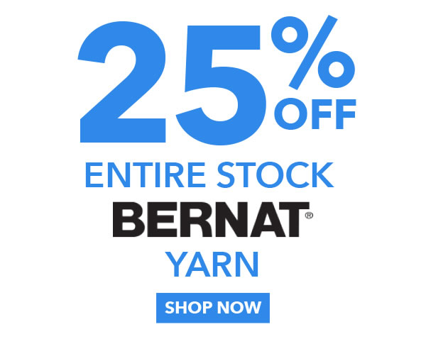 25% Off Entire Stock Bernat Yarn. SHOP NOW.