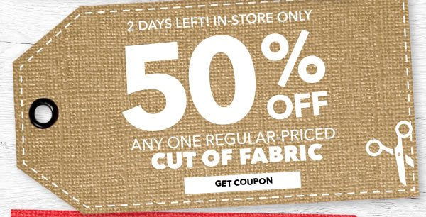 In-store Only 50% off Any One Regular-Priced Cut of Fabric. GET COUPON.