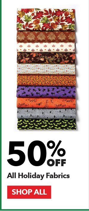 50% off All Holiday Fabrics. SHOP ALL.