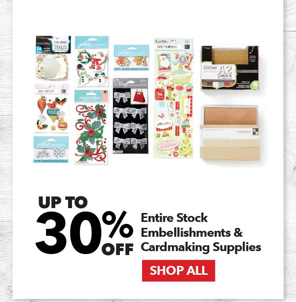 Up to 30% off Entire Stock Embellishments & Cardmaking Supplies. SHOP ALL.