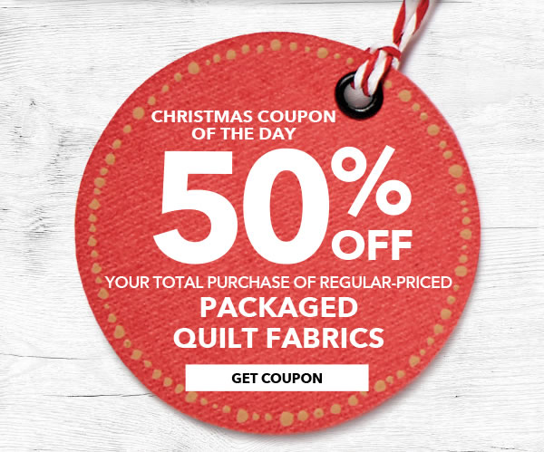 Christmas Coupon of the Day. 50% off Your Total Purchase of Regular-Priced Quilt Fabrics. GET COUPON.