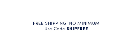 Free Shipping, No Minimum with code SHIPFREE