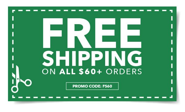 Free Shipping on All $60+ Orders. PROMO CODE: FS60.