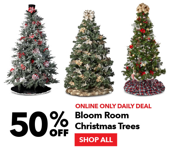 Online Only Daily Deal. 50% Off Bloom Room Christmas Trees. SHOP ALL.