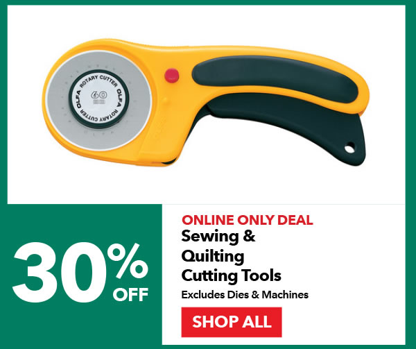 Online Only Deal 30% off Sewing & Quilting Cutting Tools Excludes Dies & Machines. Shop All.