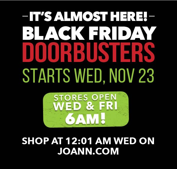 It's Almost Here! Black Friday starts Wed, Nov 23.