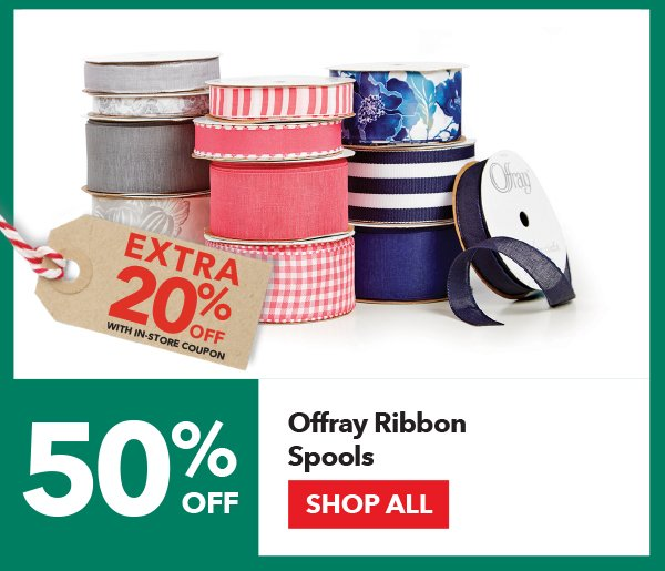 50% off + Extra 20% off with In-Store coupon Offray Ribbon Spools. Shop All.