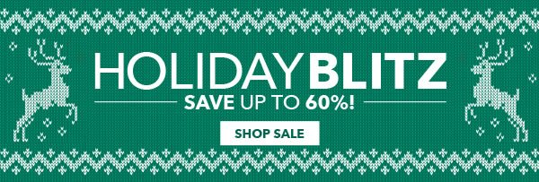 Holiday Blitz Save up to 60%. Shop Sale.