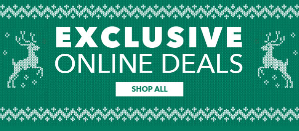 Exclusive Online Deals. Shop All.