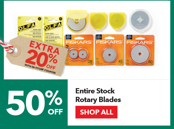 50% off + Extra 20% off with In-Store coupon Entire Stock Rotary Blades. Shop All.