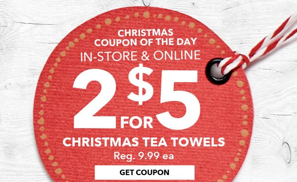 In-store & Online Christmas Coupon of the day 2 for $5 Christmas Tea Towels. Get coupon.