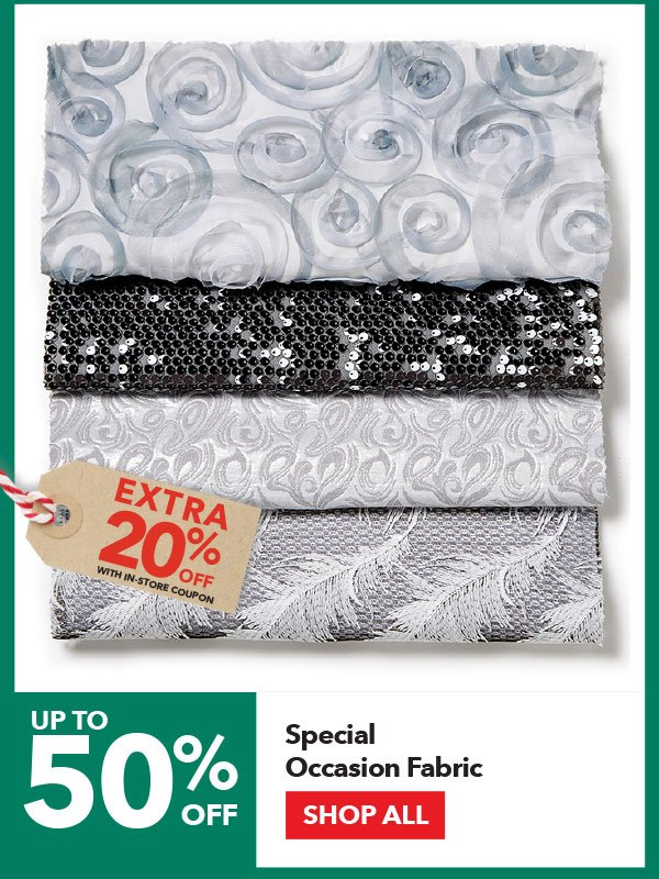 Up to 50% off + Extra 20% off with In-Store coupon Special Occasion Fabric. Shop All.