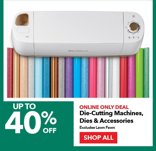 Online Only Deal. Up to 40% off Die-Cutting Machines, Dies & Accessories. Excludes Lawn Fawn. SHOP ALL.
