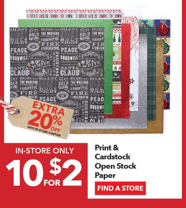 In-store Only 10 for $2 + Extra 20% off with In-Store coupon Print & Cardstock Open Stock Paper. FIND A STORE.