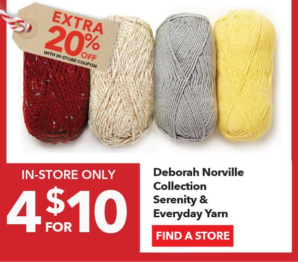 In-store Only 4 for $10 + Extra 20% off with In-Store coupon Deborah Norville Collection Serenity & Everyday Yarn. FIND A STORE.