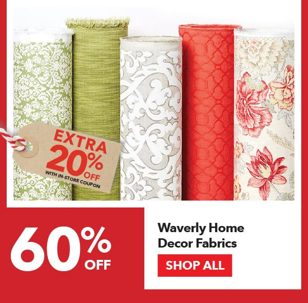 60% off + Extra 20% off with In-Store coupon Waverly Home Decor Fabrics. SHOP ALL.