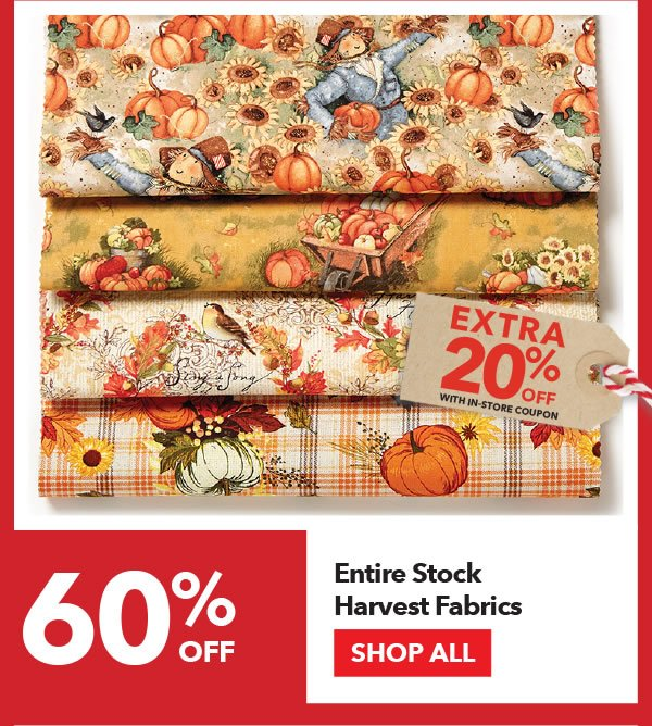 60% off + Extra 20% off with In-Store coupon Entire Stock Harvest Fabrics. SHOP ALL.