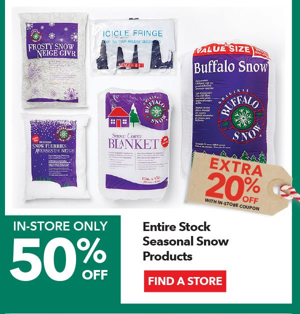 In-store Only 50% off + Extra 20% off with coupon Entire Stock Seasonal Snow Products. FIND A STORE.