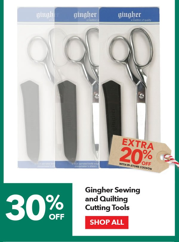 30% off + Extra 20% off with coupon Gingher Sewing & Quilting Cutting Tools. SHOP ALL.