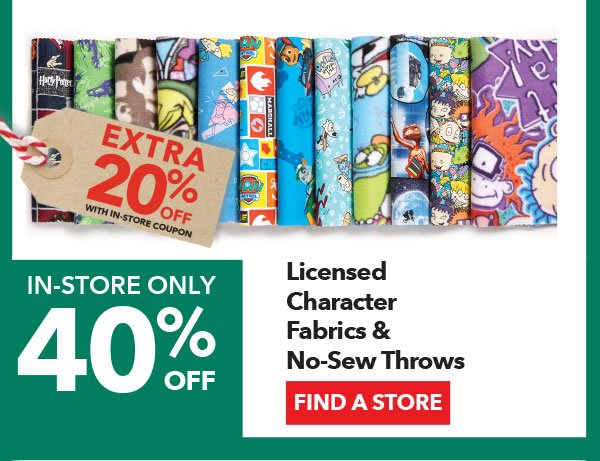 40% off + Extra 20% off with coupon Licensed Character Fabrics & No-Sew Throws. FIND A STORE.