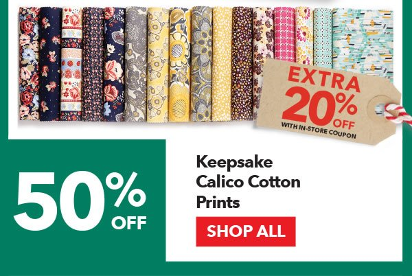 50% off + Extra 20% off with coupon Keepsake Calico Cotton Prints. SHOP ALL.