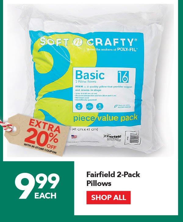9.99 each + Extra 20% off with coupon Fairfield 2-pack Pillows. SHOP ALL.